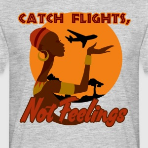 Catch flights, not feelings - T-shirt Homme