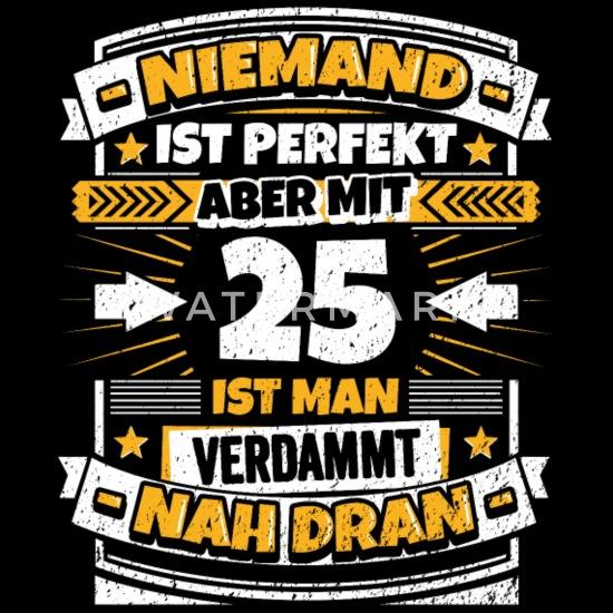 Lustiger Spruch 25 Geburtstag Manner T Shirt Spreadshirt