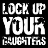 Lock Up Your Daughters - Men's T-Shirt