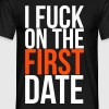 i fuck on the first date - Männer T-Shirt
