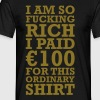 100 EURO VIP FUCKING RICH - Men's T-Shirt