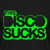 this disco sucks - Mannen T-shirt