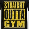Straight Outta Gym - Mannen T-shirt