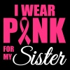 I wear pink for my sister - Mannen T-shirt