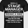 Being A Stage Manager Like The Bike Is On Fire - Men's T-Shirt