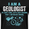 I Am A Geologist... - Men's T-Shirt