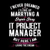 It Project Manager Wife Never Dreamed, - Men's T-Shirt