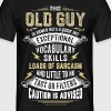 This Old Guy Is Armed With A Quick Wit  - Men's T-Shirt