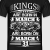 Real Kings Are Born On March 31 - Men's T-Shirt