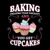 Baking cheaper than therapy and you get cupcakes - Men's T-Shirt