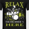 Relax, the drummer's here - Men's T-Shirt
