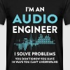 I'm an Audio Engineer. I solve problems you don't - Men's T-Shirt