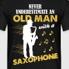 Never Underestimate An Old Man With A Saxophone - Men's T-Shirt