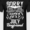This Girl Is Taken By A Super Sexy July Boyfriend - Men's T-Shirt
