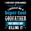 I Never Dreamed I Would Be A Super Cool Godfather - Men's T-Shirt