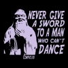 Never give a sword to a man who can't dance - BlackShirt - T-shirt Homme