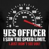 Yes Officer I Saw The Speed Limit - Men's T-Shirt