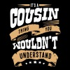 its a cousin thing you wouldnt understan - Men's T-Shirt