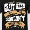 its a craft beer thing you wouldnt under - Men's T-Shirt