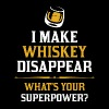 I Make Whiskey Disappear Whats Your Superpower - Men's T-Shirt