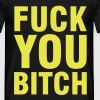 Fuck you Bitch - Men's T-Shirt