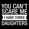 You Can't Scare Me I Have 3 Daughters - Mannen T-shirt