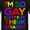 So Gay Can't Think Straight  - Pride Edition  - Herre-T-shirt