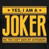 Yes I am a joker no you cant have autogr - Men's T-Shirt