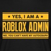 Yes I am a roblox admin no you cant have - Men's T-Shirt