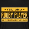 Yes I am a rugby player no you cant have - Men's T-Shirt