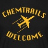 Chemtrails Welcome - Men's T-Shirt
