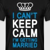 I CAN'T KEEP CALM I'm getting MARRIED (1c or 2c) - Mannen T-shirt