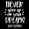 Never give up on your dreams - keep sleeping - Camiseta hombre