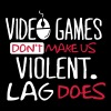 Video Games don't make us violent. Lag does! - Herre-T-shirt