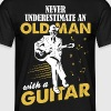 Never Underestimate An Old Man With A Guitar - Men's T-Shirt