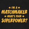 im a matchmaker whats your superpower - T-shirt Homme