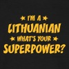 im a lithuanian whats your superpower t-shirt - Men's T-Shirt