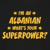 im an albanian whats your superpower - T-shirt Homme