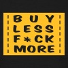 buy less fuck more 1 - Men's T-Shirt