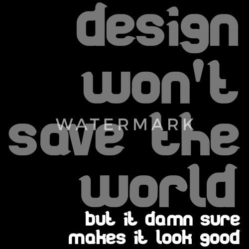 Design Wont Save The World Mannen T Shirt Spreadshirt