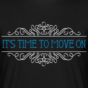 IT'S TIME TO MOVE ON - Männer T-Shirt