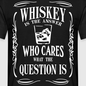 Whiskey is the answer who cares what the questuion - Männer T-Shirt