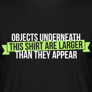 Objects underneath are larger - Männer T-Shirt