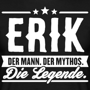 Man Myth Legend Erik - Mannen T-shirt