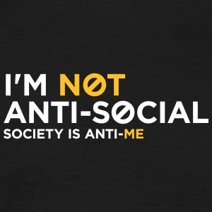 I'm Not Anti-social. You Do Not Like Me! - Men's T-Shirt