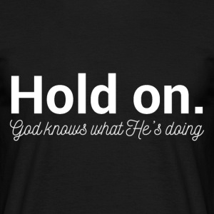 Hold On - God Knows - Men's T-Shirt