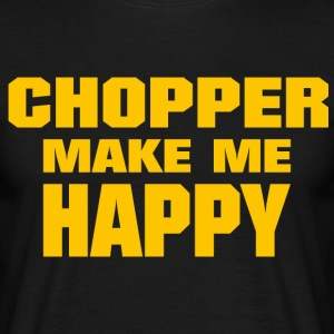 Chopper Make Me Happy - Männer T-Shirt
