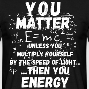 You matter ... then you energy - Men's T-Shirt