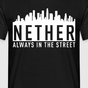 Nether - Altijd in the Street - Mannen T-shirt