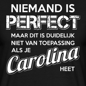 Niemand is perfect. Persoonlijk cadeau Carolina. - Mannen T-shirt
